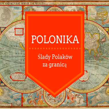 POLONIKA – ślady Polaków za granicą